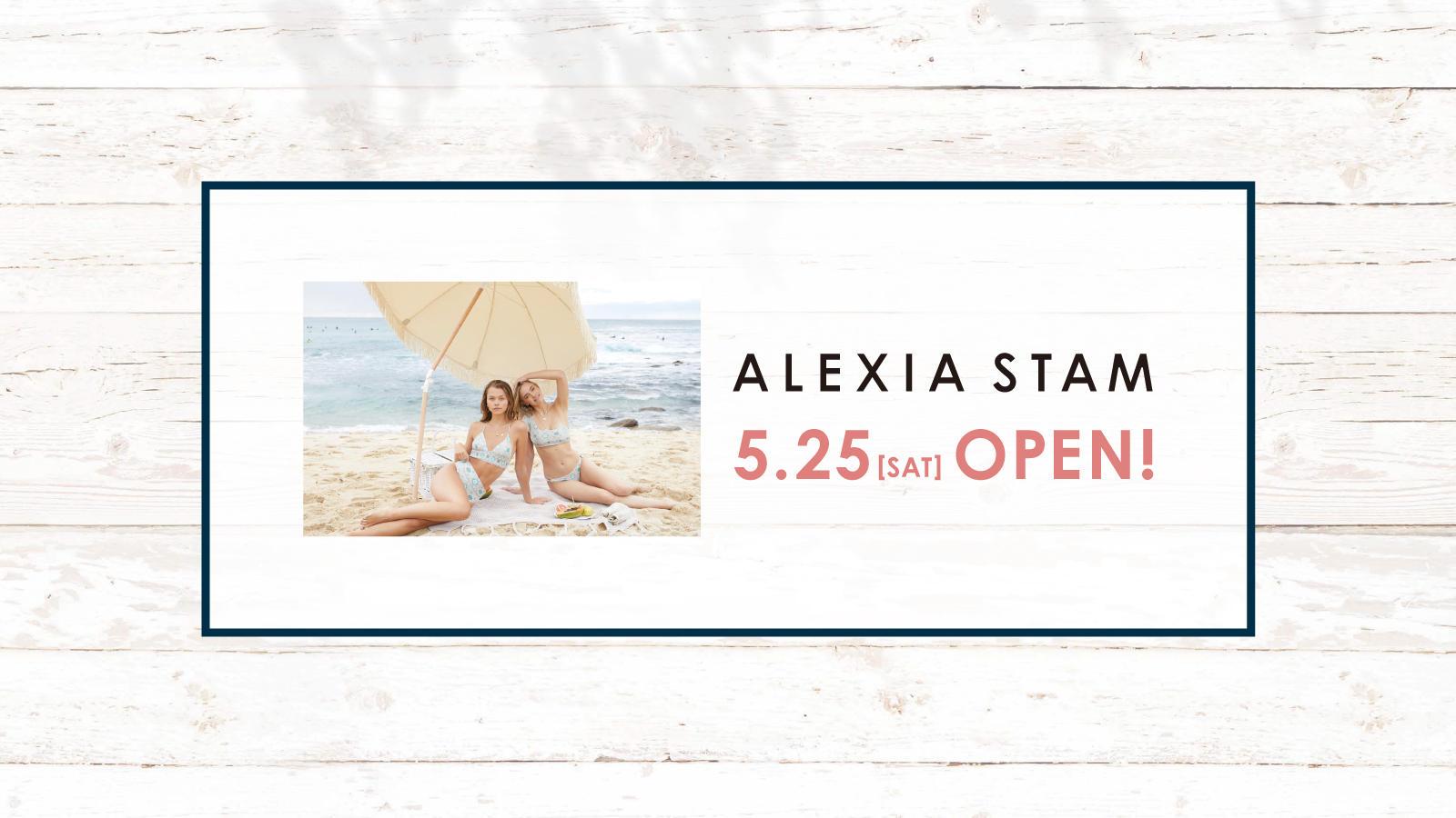 NEW SHOP 『ALEXIA STAM』 5.25sat  OPEN!!