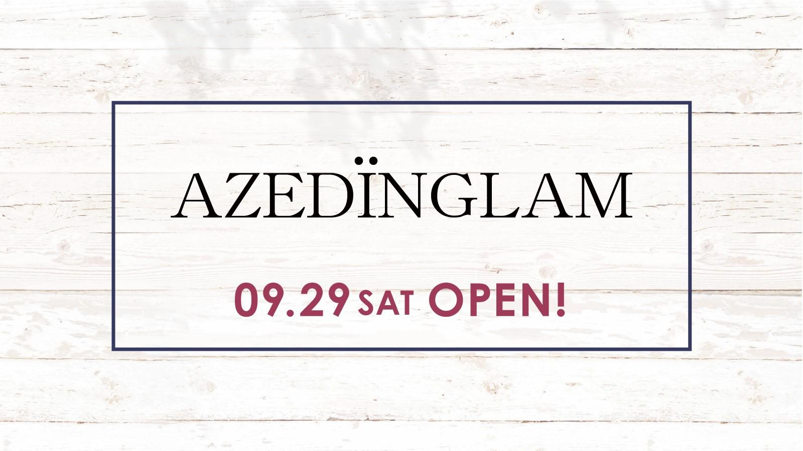 NEW OPEN ! 09.29 SAT 「AZEDÏNGLAM」